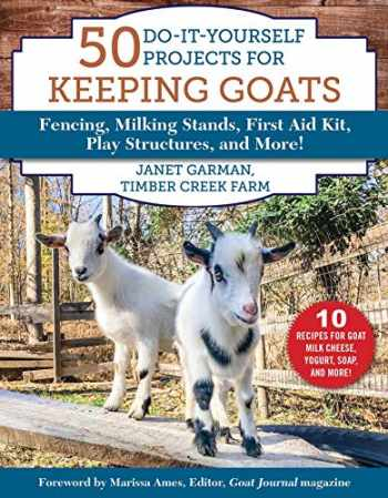 9781510750128-1510750126-50 Do-It-Yourself Projects for Keeping Goats: Fencing, Milking Stands, First Aid Kit, Play Structures, and More!