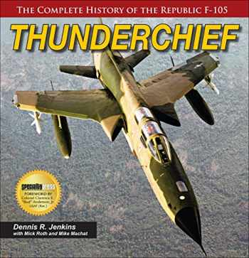9781580072595-1580072593-Thunderchief: The Complete History of the Republic F-105