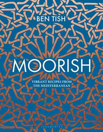 9781472958075-1472958071-Moorish: Vibrant recipes from the Mediterranean