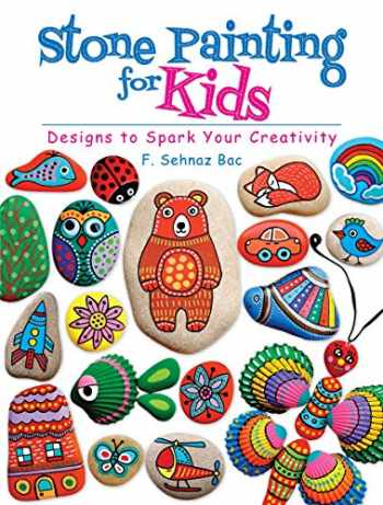 9780486819037-0486819035-Stone Painting for Kids: Designs to Spark Your Creativity