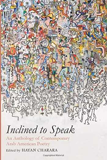 9781557288677-1557288674-Inclined to Speak: An Anthology of Contemporary Arab American Poetry