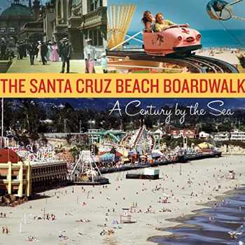9781580088152-1580088155-The Santa Cruz Beach Boardwalk: A Century by the Sea