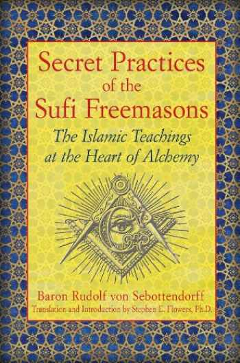 9781594774683-1594774684-Secret Practices of the Sufi Freemasons: The Islamic Teachings at the Heart of Alchemy