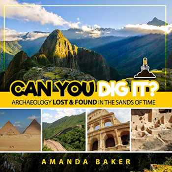 9781730788062-1730788068-Can YOU Dig It?: Archaeology Lost & Found in the Sands of Time