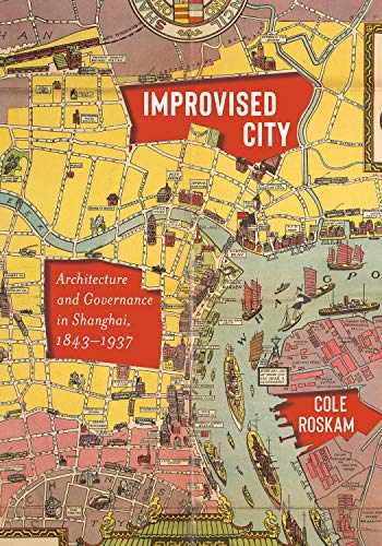 9780295744780-0295744782-Improvised City: Architecture and Governance in Shanghai, 1843-1937