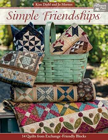 9781604687354-1604687355-Simple Friendships: 14 Quilts from Exchange-Friendly Blocks