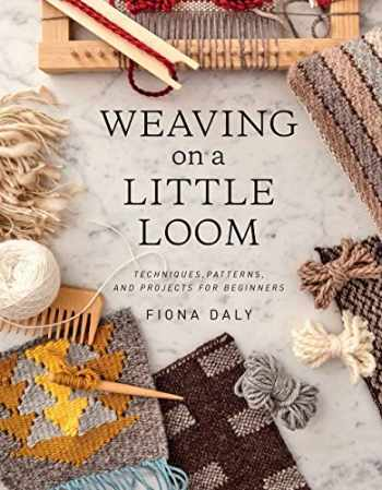 9781616897123-1616897120-Weaving on a Little Loom (Everything you need to know to get started with weaving, includes 5 simple projects)