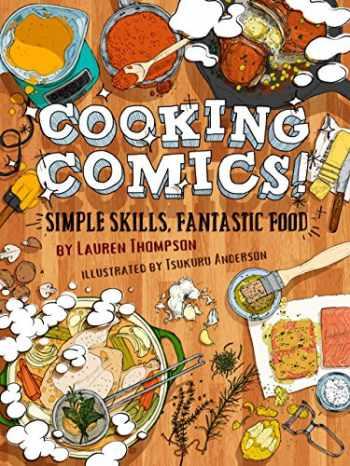 9781944937041-1944937048-Cooking Comics!: Simple Skills, Fantastic Food