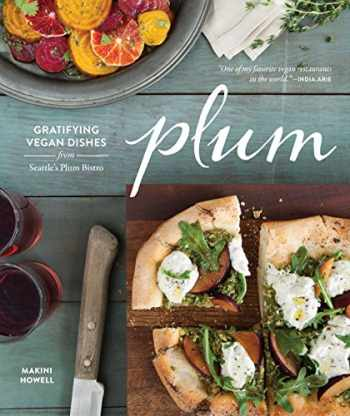 9781570617911-1570617910-Plum: Gratifying Vegan Dishes from Seattle's Plum Bistro