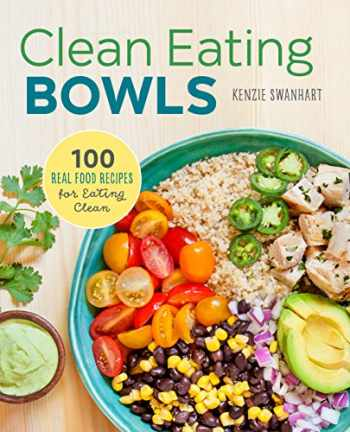 9781623157869-1623157862-Clean Eating Bowls: 100 Real Food Recipes for Eating Clean
