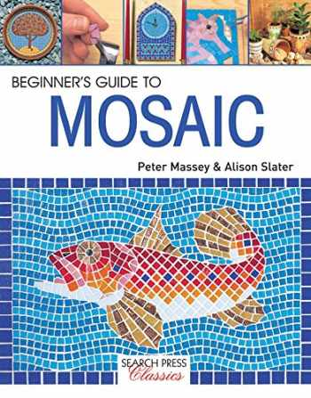 9781782212058-1782212051-Beginner's Guide to Mosaic (Search Press Classics)