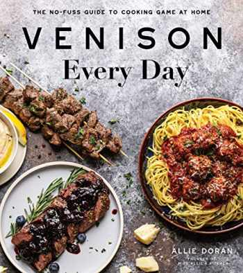 9781645671244-1645671240-Venison Every Day: The No-Fuss Guide to Cooking Game at Home