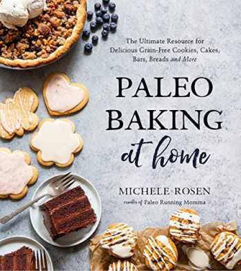 9781624149375-1624149375-Paleo Baking at Home: The Ultimate Resource for Delicious Grain-Free Cookies, Cakes, Bars, Breads and More