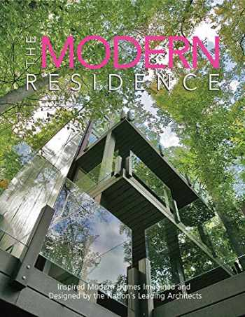 9780578591384-0578591383-The Modern Residence: Inspired Modern Homes Imagined and Designed by the Nation's Leading Architects