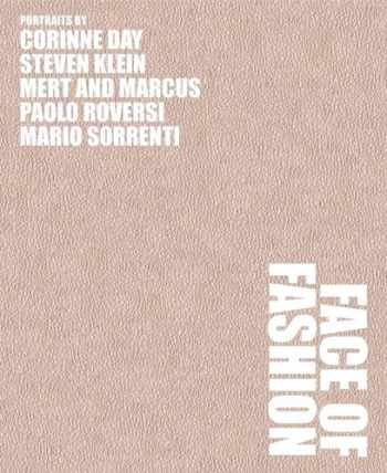 9781597110396-1597110396-Face of Fashion: Photographs by Mert Alas & Marcus Piggott, Corinne Day, Steven Klein, Paolo Roversi and Mario Sorrenti
