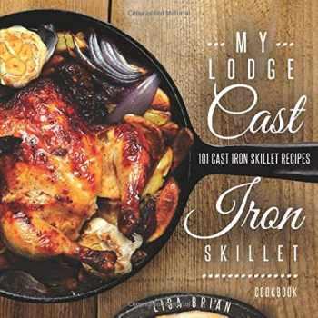 9781517501570-1517501571-My Lodge Cast Iron Skillet Cookbook: 101 Cast Iron Skillet Recipes (Cast Iron Recipes)