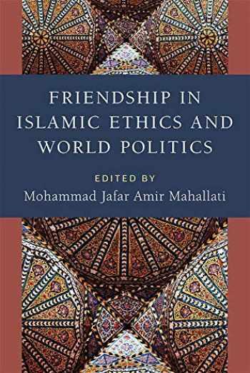 9780472131570-0472131575-Friendship in Islamic Ethics and World Politics