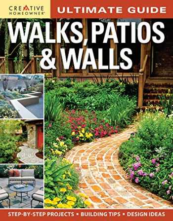 9781580114844-1580114849-Ultimate Guide: Walks, Patios & Walls (Creative Homeowner) Design Ideas with Step-by-Step DIY Instructions and More Than 500 Photos for Brick, Mortar, Concrete, Flagstone, & Tile (Landscaping)