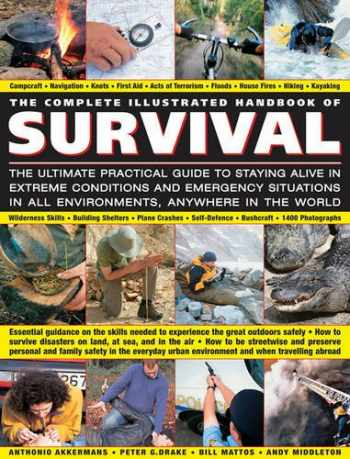 9781846812255-1846812259-The Complete Illustrated Handbook of Survival: The Ultimate Practical Guide To Staying Alive In Extreme Conditions And Emergency Situations In All Environments, Anywhere In The World