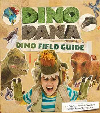 9781642502848-1642502847-Dino Dana: Dino Field Guide (Dinosaurs for Kids, Science Book for Kids, Fossils, Prehistoric)