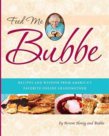9780762441884-0762441887-Feed Me Bubbe: Recipes and Wisdom from America's Favorite Online Grandmother