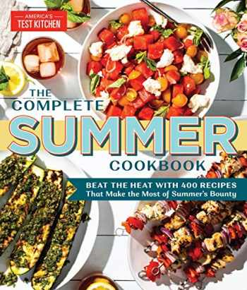 9781948703147-1948703149-The Complete Summer Cookbook: Beat the Heat with 500 Recipes that Make the Most of Summer's Bounty (The Complete ATK Cookbook Series)