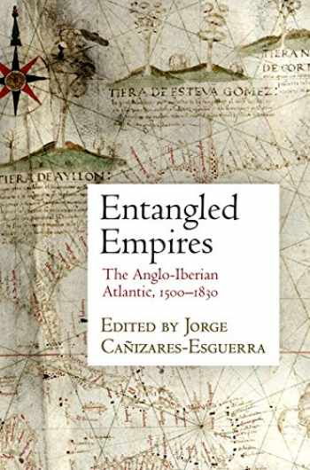 9780812249835-0812249836-Entangled Empires: The Anglo-Iberian Atlantic, 1500-1830