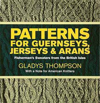9780486227030-0486227030-Patterns for Guernseys, Jerseys, and Arans: Fishermen's Sweaters from the British Isles