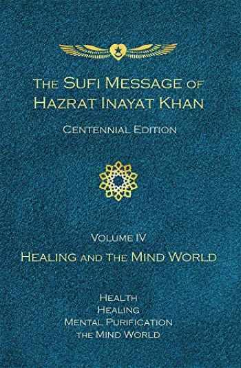 9781941810316-1941810314-Sufi Message of Hazrat Inayat Khan Centennial Edition, Volume IV: Healing and the Mind World