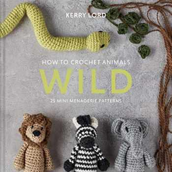 9781454711346-1454711345-How to Crochet Animals: Wild: 25 Mini Menagerie Patterns (Volume 6) (Edward's Menagerie)
