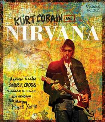 9780760351789-0760351783-Kurt Cobain and Nirvana - Updated Edition: The Complete Illustrated History