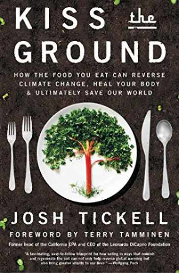 9781501170263-1501170260-Kiss the Ground: How the Food You Eat Can Reverse Climate Change, Heal Your Body & Ultimately Save Our World