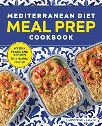9781646115020-1646115023-Mediterranean Diet Meal Prep Cookbook: Weekly Plans and Recipes for a Healthy Lifestyle