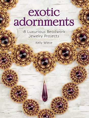 9781632503527-1632503522-Exotic Adornments: 18 Luxurious Beadwork Jewelry Projects