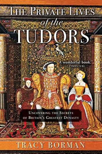 9780802127549-0802127541-The Private Lives of the Tudors: Uncovering the Secrets of Britain's Greatest Dynasty