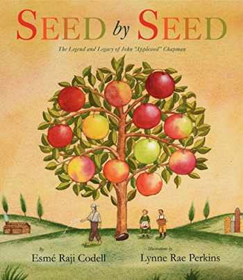 "9780061455155-0061455156-Seed by Seed: The Legend and Legacy of John ""Appleseed"" Chapman"