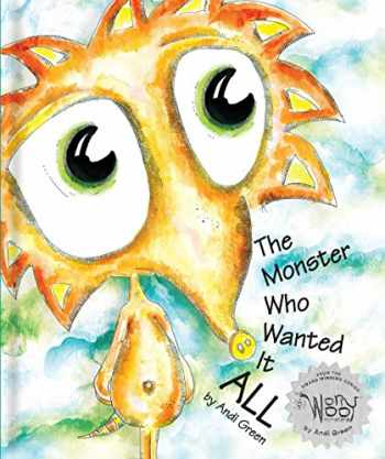 9780979286063-0979286069-The Monster Who Wanted It All (WorryWoo Monsters)