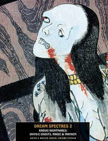 9781840683196-1840683198-Dream Spectres 2: Kabuki Nightmares: Ukiyo-e Ghosts, Magic & Mayhem (Ukiyo-e Master Series) (VOLUME 15)