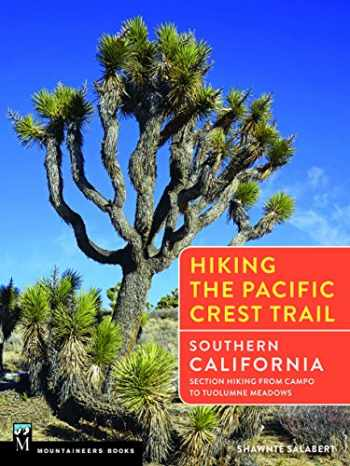 9781594858802-1594858802-Hiking the Pacific Crest Trail: Southern California: Section Hiking from Campo to Tuolumne Meadows