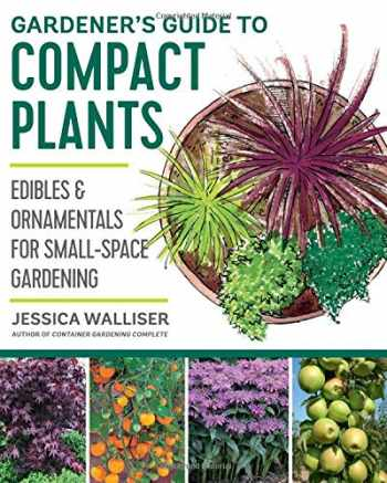 9780760364840-0760364842-Gardener's Guide to Compact Plants: Edibles and Ornamentals for Small-Space Gardening