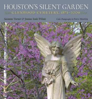 9781603441636-1603441638-Houston's Silent Garden: Glenwood Cemetery, 1871-2009 (Volume 12) (Sara and John Lindsey Series in the Arts and Humanities)