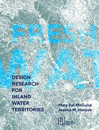 9781940743851-1940743850-Fresh Water: Design Research for Inland Water Territories