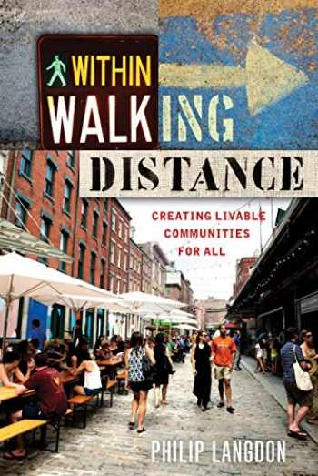 9781610917711-1610917715-Within Walking Distance: Creating Livable Communities for All