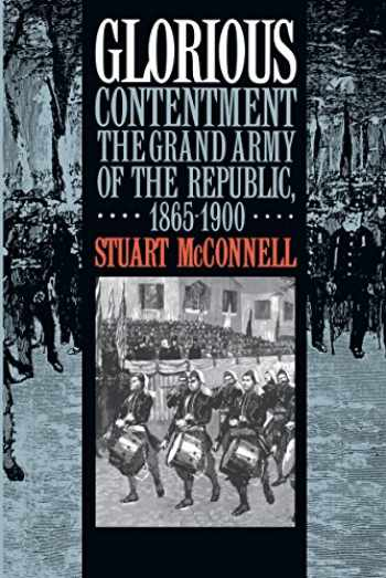 9780807846285-0807846287-Glorious Contentment: The Grand Army of the Republic, 1865-1900 (Civil War America)