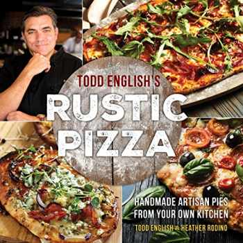 9781250147677-1250147670-Todd English's Rustic Pizza: Handmade Artisan Pies from Your Own Kitchen
