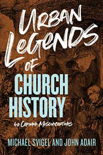 9781433649837-1433649837-Urban Legends of Church History: 40 Common Misconceptions
