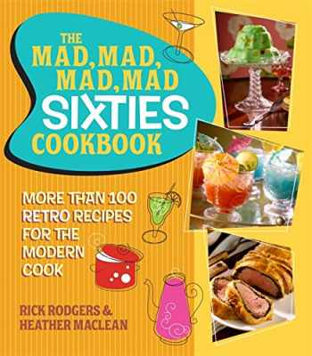 9780762445738-0762445734-The Mad, Mad, Mad, Mad Sixties Cookbook: More than 100 Retro Recipes for the Modern Cook