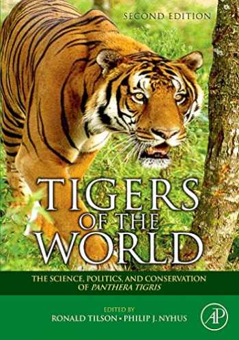 9780815515708-0815515707-Tigers of the World: The Science, Politics and Conservation of Panthera tigris (Noyes Series in Animal Behavior, Ecology, Conservation, and Management)
