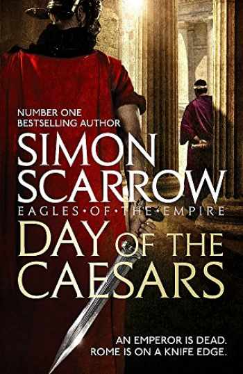 9781472213389-1472213386-Day of the Caesars (Eagles of the Empire 16)