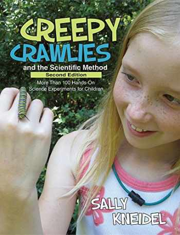 9781938486326-1938486323-Creepy Crawlies and the Scientific Method: More Than 100 Hands-On Science Experiments for Children